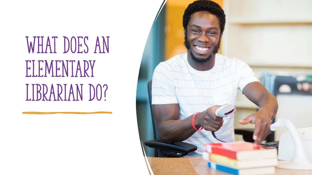 What Does an Elementary Librarian Do - School Librarian Job Description