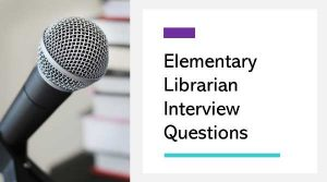 Elementary Librarian Interview Questions
