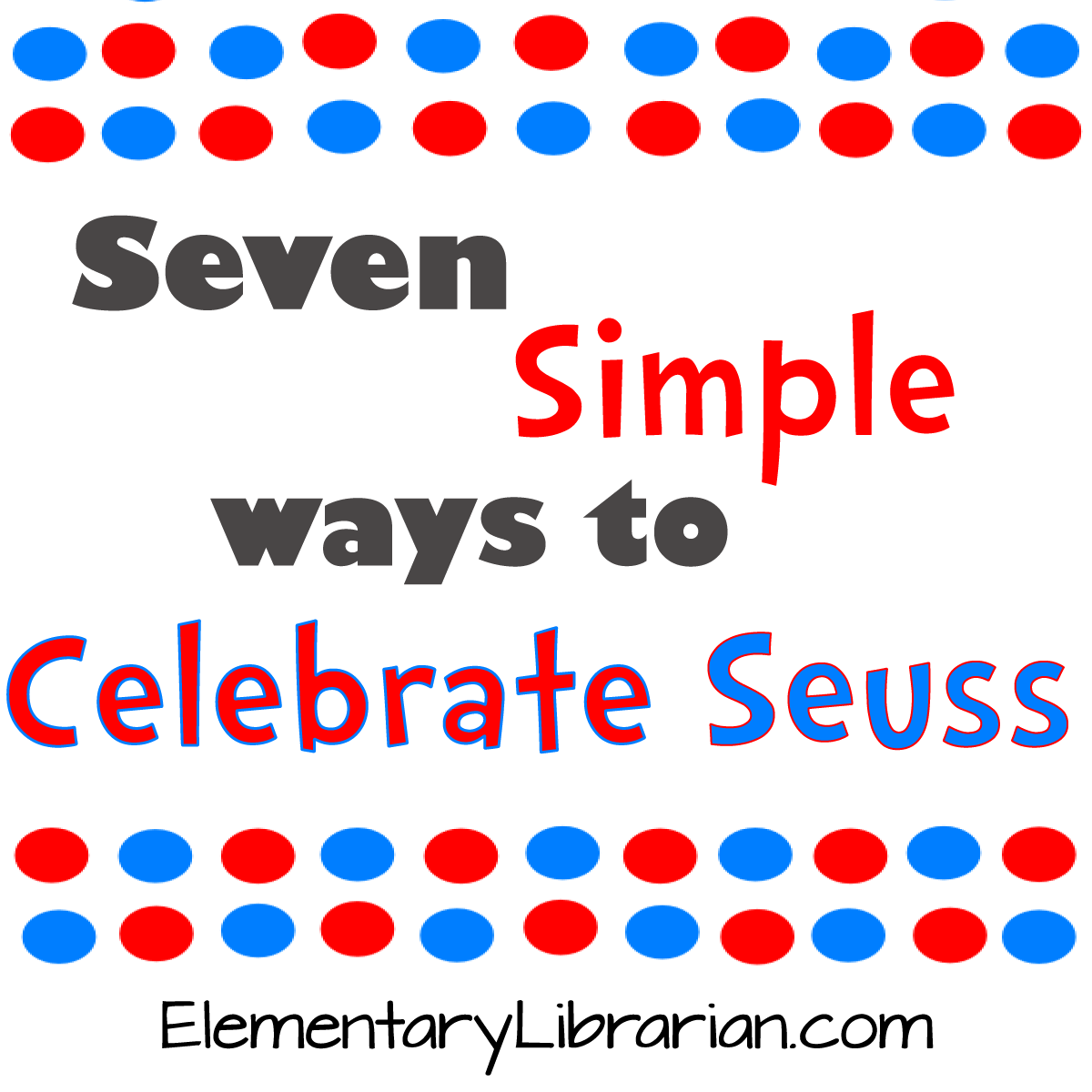 Seven Simple Ways To Celebrate Seuss 4 Is So Much Fun